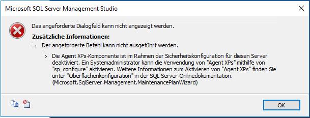 """Die Agent XPs-Komponente ist im Rahmen der Sicherheitskonfiguration für diesen Server deaktiviert. Ein Systemadministrator kann die Verwendung von """"Agent XPs"""" mithilfe von """"sp_configure"""" aktivieren. Weitere Informationen zum Aktivieren von """"Agent XPs"""" finden Sie unter """"Oberflächenkonfiguration"""" in der SQL Server-Onlinedokumentation. (Microsoft.SqlServer.Management.MaintenancePlanWizard)"""